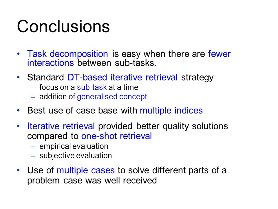 Conclusions Task decomposition is easy when there are fewer interactions between sub-tasks.