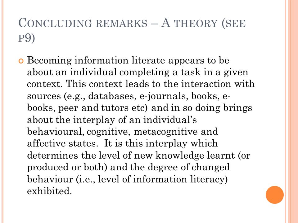 C ONCLUDING REMARKS – A THEORY ( SEE P 9) Becoming information literate appears to be about an individual completing a task in a given context.