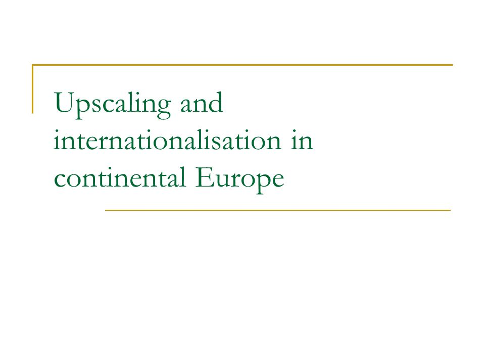 Upscaling and internationalisation in continental Europe