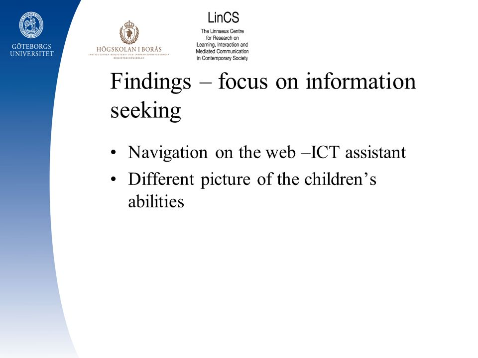 Findings – focus on information seeking Navigation on the web –ICT assistant Different picture of the childrens abilities