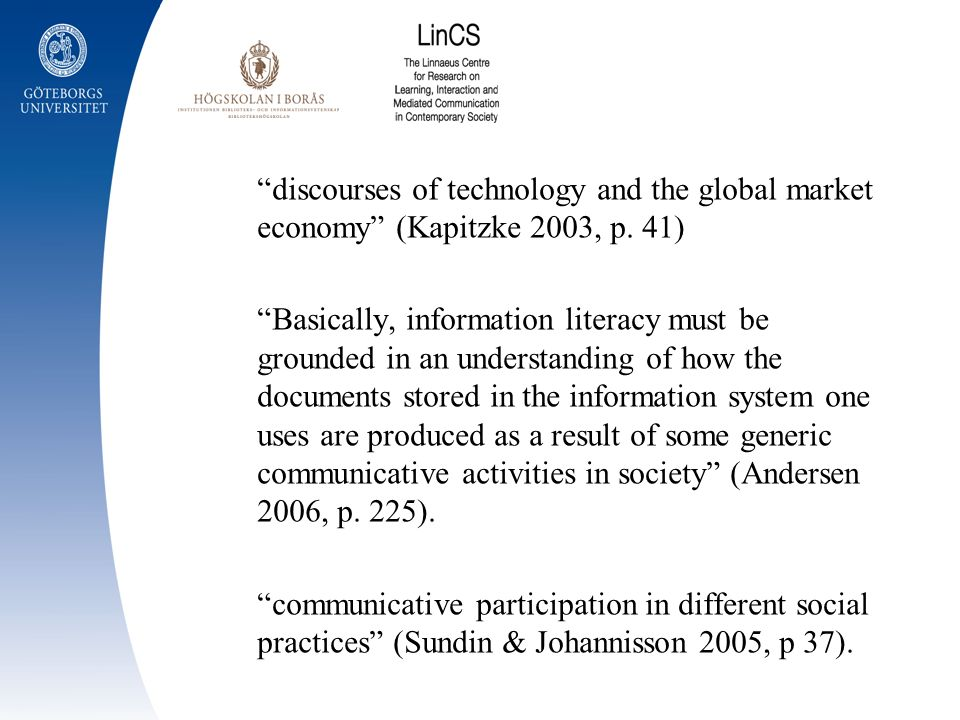 discourses of technology and the global market economy (Kapitzke 2003, p. 41) Basically, information literacy must be grounded in an understanding of