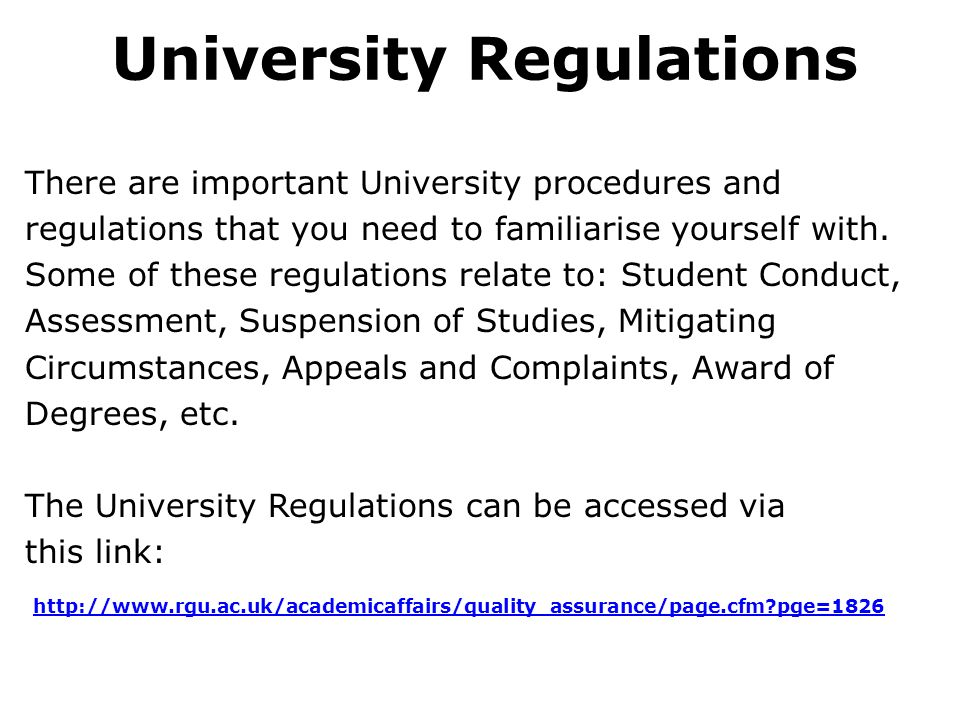 University Regulations There are important University procedures and regulations that you need to familiarise yourself with.