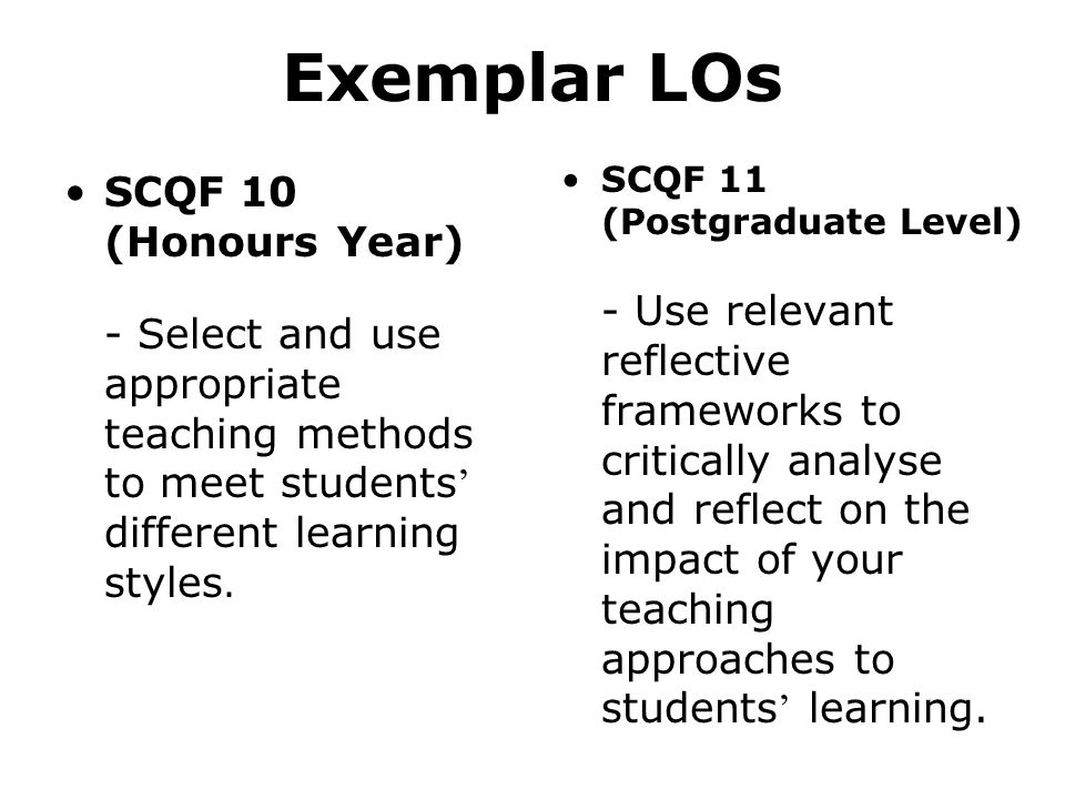 Exemplar LOs SCQF 10 (Honours Year) - Select and use appropriate teaching methods to meet students different learning styles.