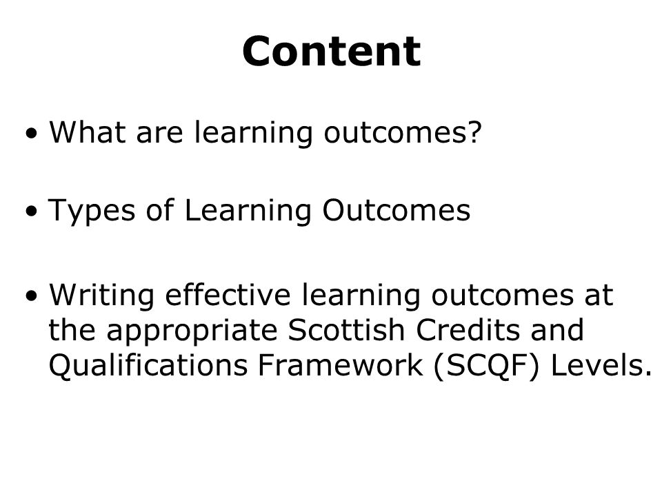Writing Learning Outcomes Hint Use the SCQF Level Learning Outcomes (LLOs) and information on Slide 8 to guide you in writing the module learning outcomes.