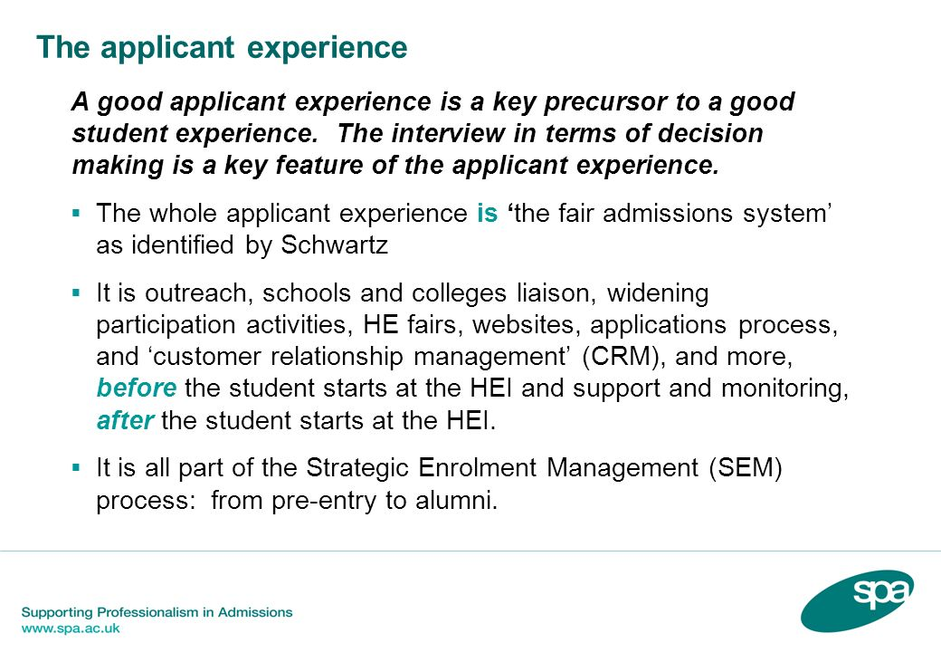 The applicant experience A good applicant experience is a key precursor to a good student experience. The interview in terms of decision making is a k