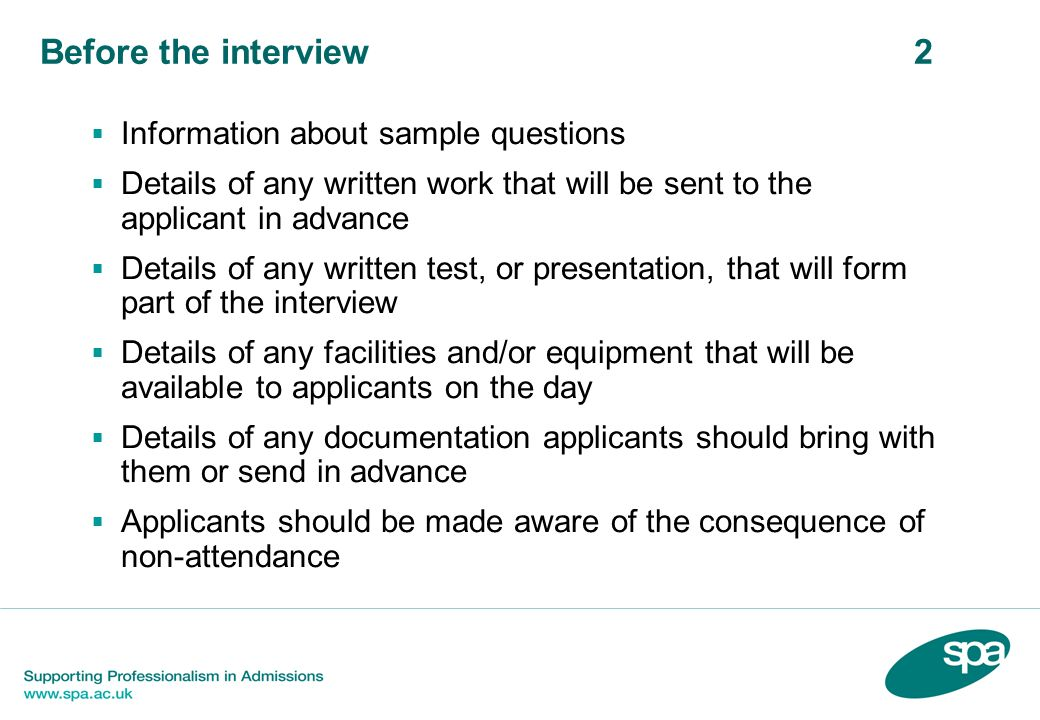 Before the interview 2 Information about sample questions Details of any written work that will be sent to the applicant in advance Details of any wri