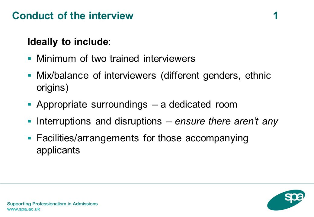 Conduct of the interview 1 Ideally to include: Minimum of two trained interviewers Mix/balance of interviewers (different genders, ethnic origins) App