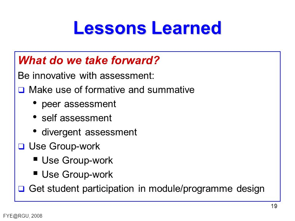 FYE@RGU, 2008 19 Lessons Learned What do we take forward.
