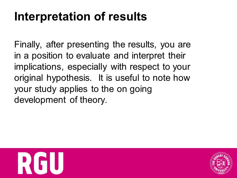 Interpretation of results Finally, after presenting the results, you are in a position to evaluate and interpret their implications, especially with r