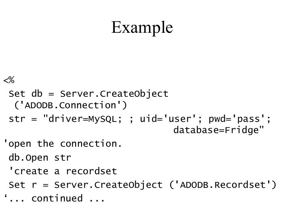 Example <% Set db = Server.CreateObject ('ADODB.Connection') str =