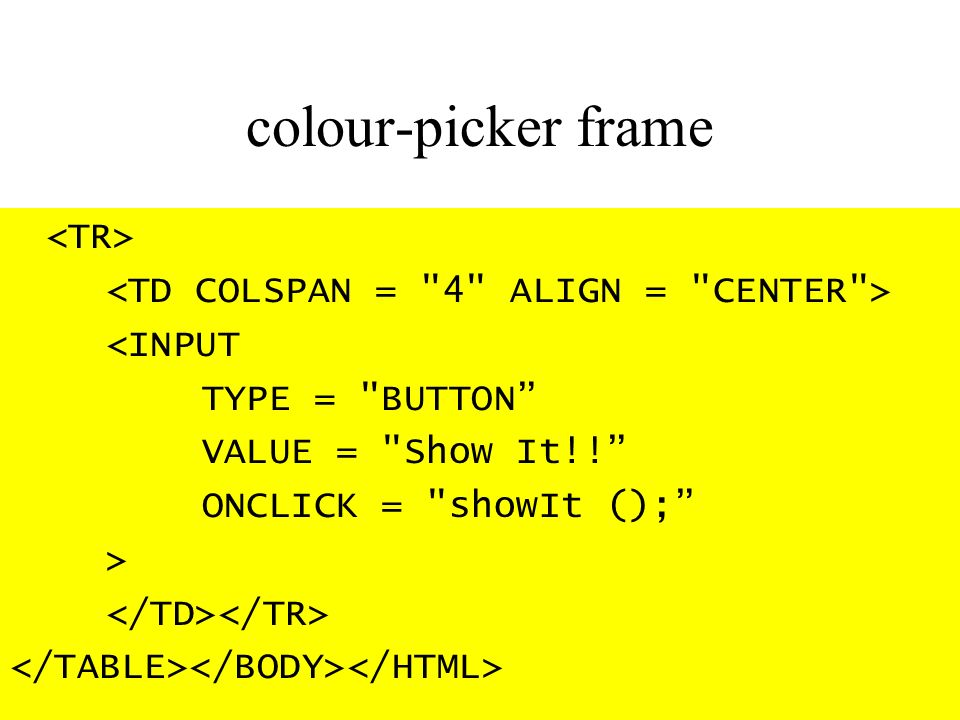 colour-picker frame <INPUT TYPE = BUTTON VALUE = Show It!! ONCLICK = showIt (); >
