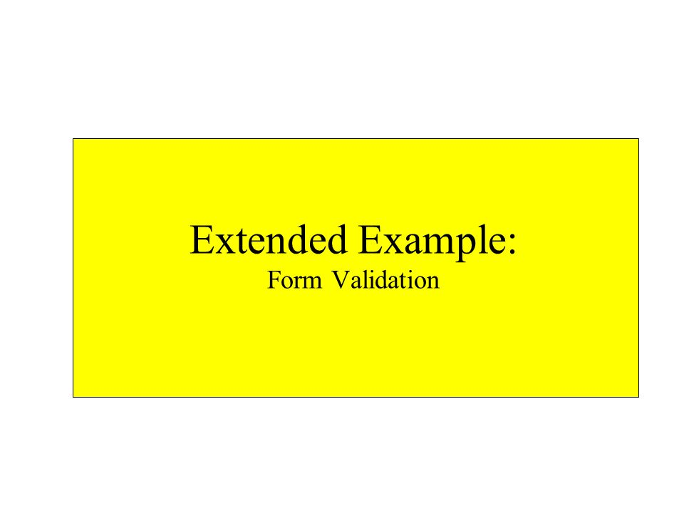 Extended Example: Form Validation