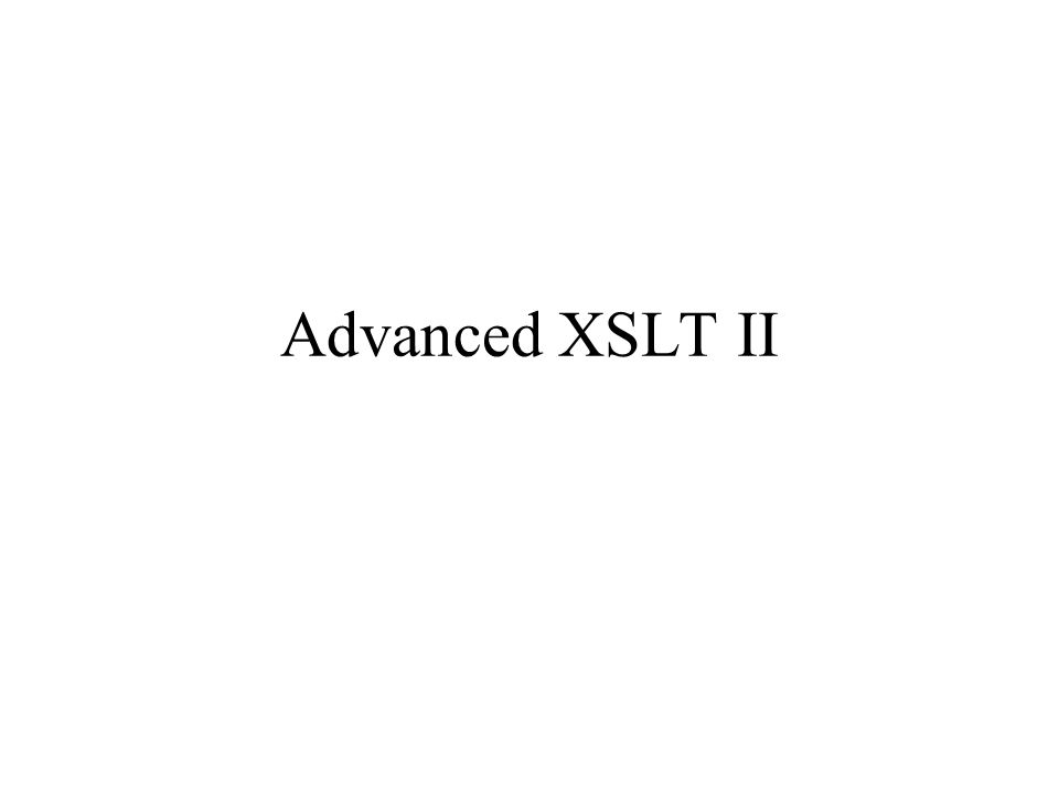 Advanced XSLT II