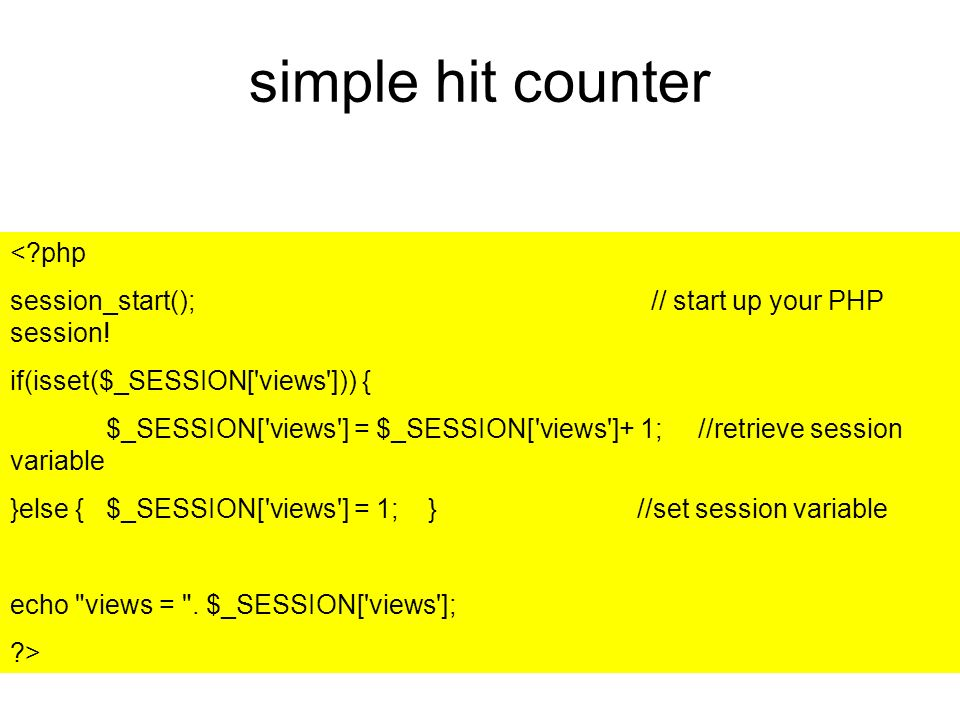 simple hit counter <?php session_start(); // start up your PHP session! if(isset($_SESSION['views'])) { $_SESSION['views'] = $_SESSION['views']+ 1; //