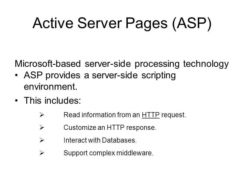 Microsoft-based server-side processing technology ASP provides a server-side scripting environment. This includes: Read information from an HTTP reque