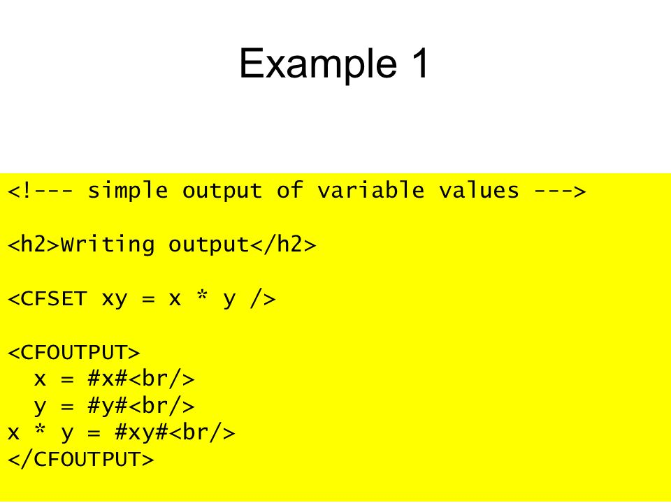 Example 1 Writing output x = #x# y = #y# x * y = #xy#