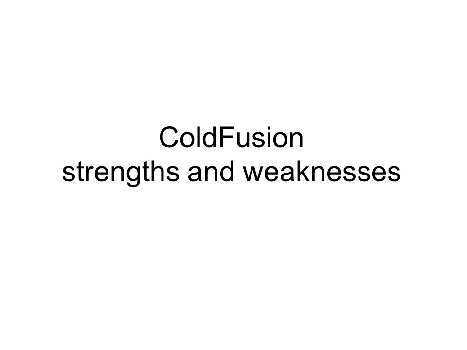 ColdFusion strengths and weaknesses