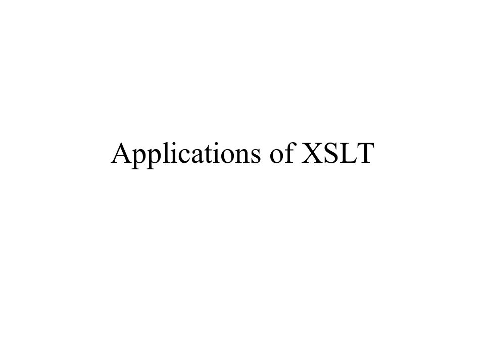 Applications of XSLT