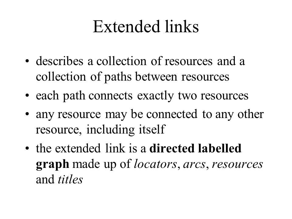Extended links describes a collection of resources and a collection of paths between resources each path connects exactly two resources any resource m
