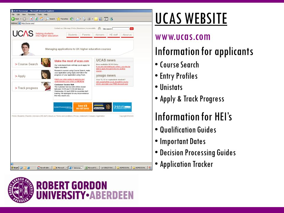 UCAS WEBSITE www.ucas.com Information for applicants Course Search Entry Profiles Unistats Apply & Track Progress Information for HEIs Qualification Guides Important Dates Decision Processing Guides Application Tracker