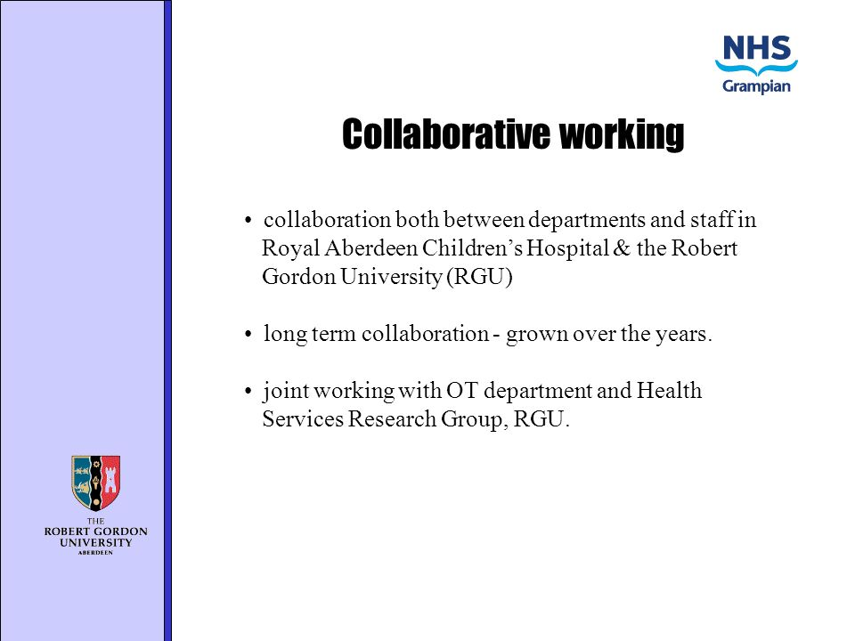 Collaborative working collaboration both between departments and staff in Royal Aberdeen Childrens Hospital & the Robert Gordon University (RGU) long term collaboration - grown over the years.