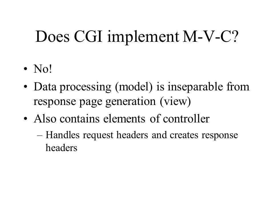 Does CGI implement M-V-C. No.