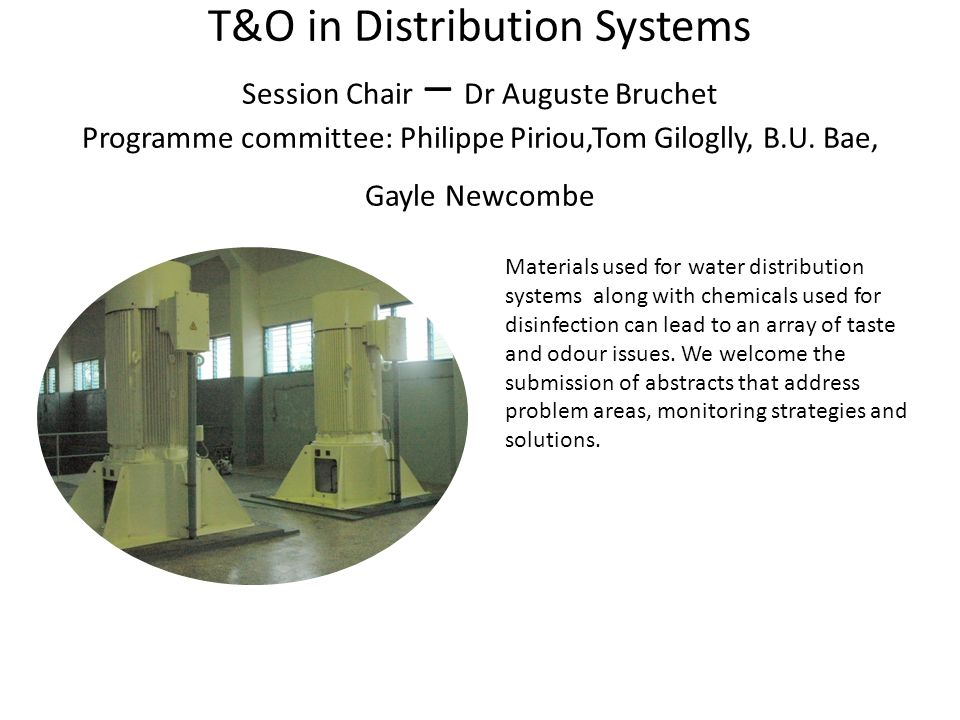 T&O in Distribution Systems Session Chair – Dr Auguste Bruchet Programme committee: Philippe Piriou,Tom Giloglly, B.U.