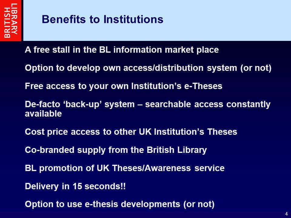 4 Benefits to Institutions A free stall in the BL information market place Option to develop own access/distribution system (or not) Free access to yo
