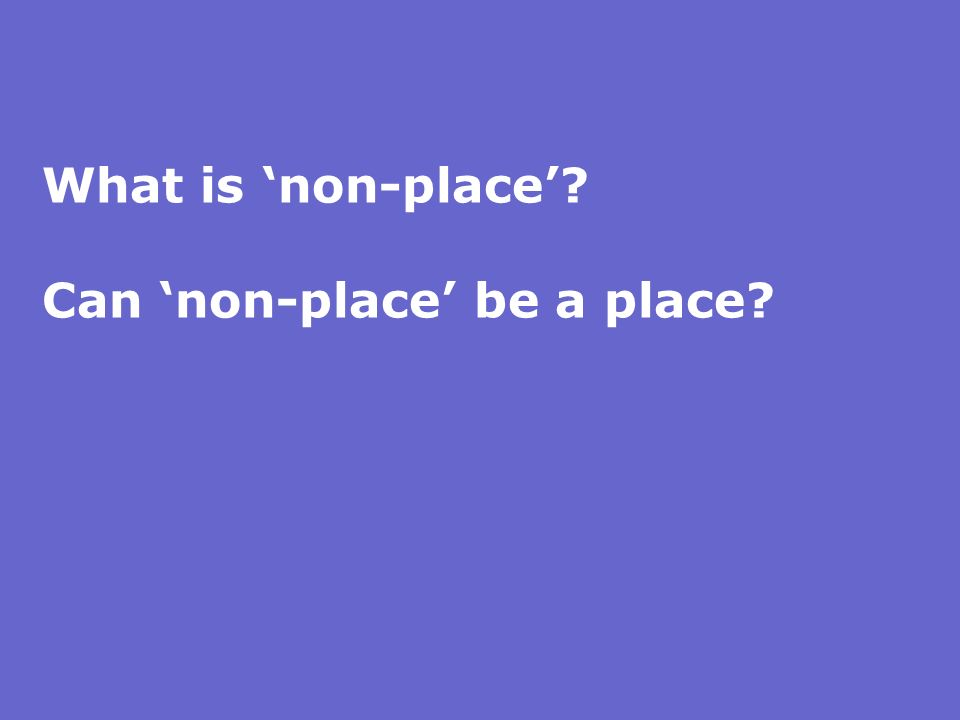 What is non-place? Can non-place be a place?