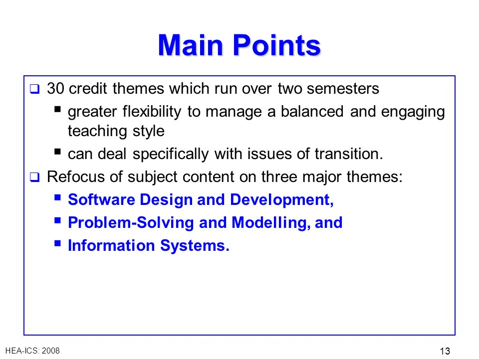HEA-ICS: 2008 13 30 credit themes which run over two semesters greater flexibility to manage a balanced and engaging teaching style can deal specifically with issues of transition.