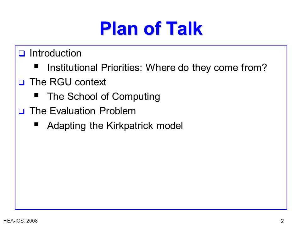 HEA-ICS: 2008 2 Plan of Talk Introduction Institutional Priorities: Where do they come from.