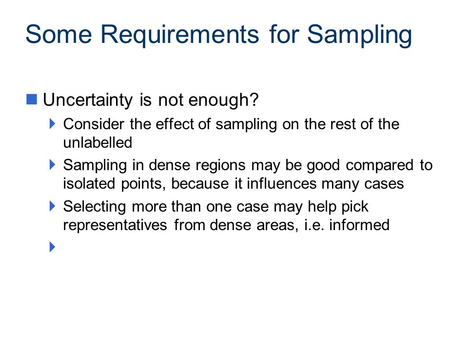 Some Requirements for Sampling nUncertainty is not enough? Consider the effect of sampling on the rest of the unlabelled Sampling in dense regions may
