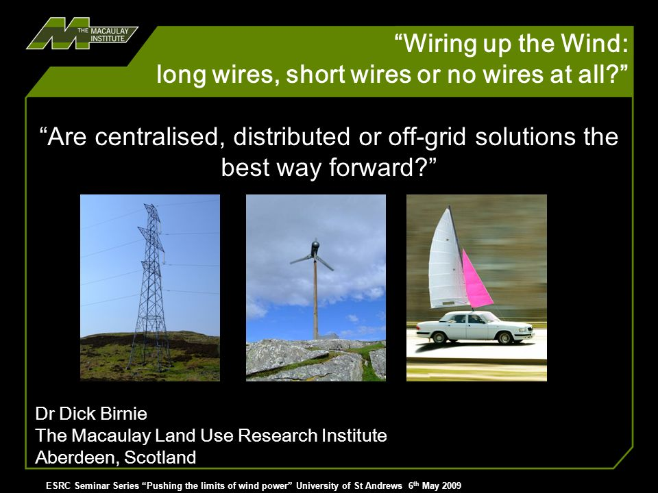 Wiring up the Wind: long wires, short wires or no wires at all? > ESRC Seminar Series Pushing the limits of wind power University of St Andrews 6 th M