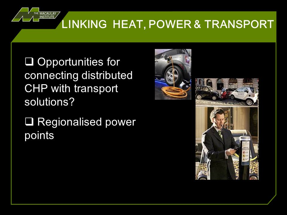 LINKING HEAT, POWER & TRANSPORT Opportunities for connecting distributed CHP with transport solutions? Regionalised power points