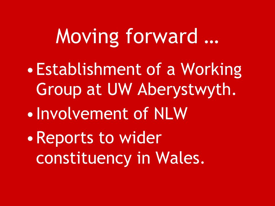 Moving forward … Establishment of a Working Group at UW Aberystwyth.