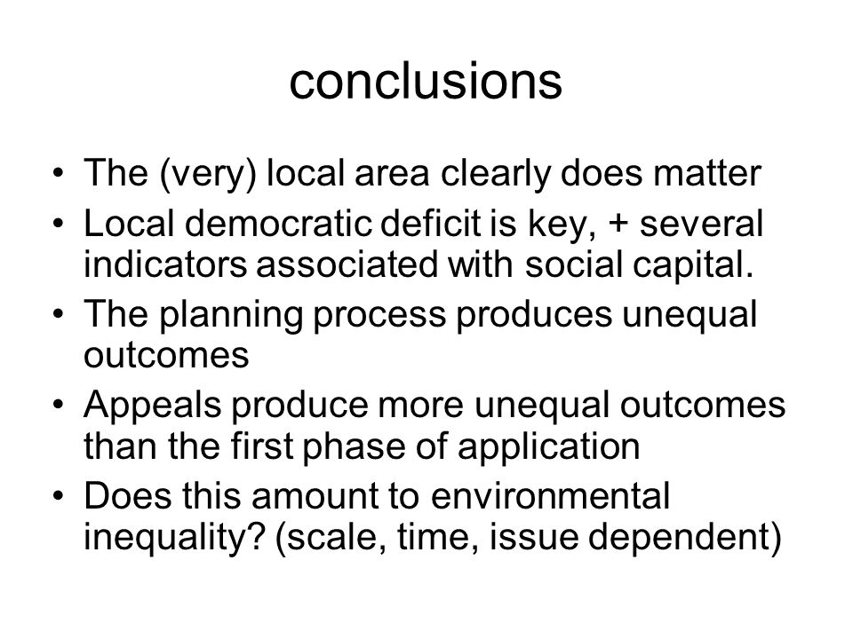 conclusions The (very) local area clearly does matter Local democratic deficit is key, + several indicators associated with social capital.