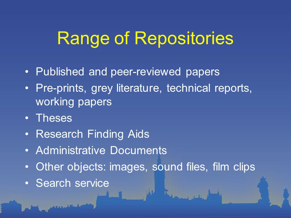 Range of Repositories Published and peer-reviewed papers Pre-prints, grey literature, technical reports, working papers Theses Research Finding Aids Administrative Documents Other objects: images, sound files, film clips Search service