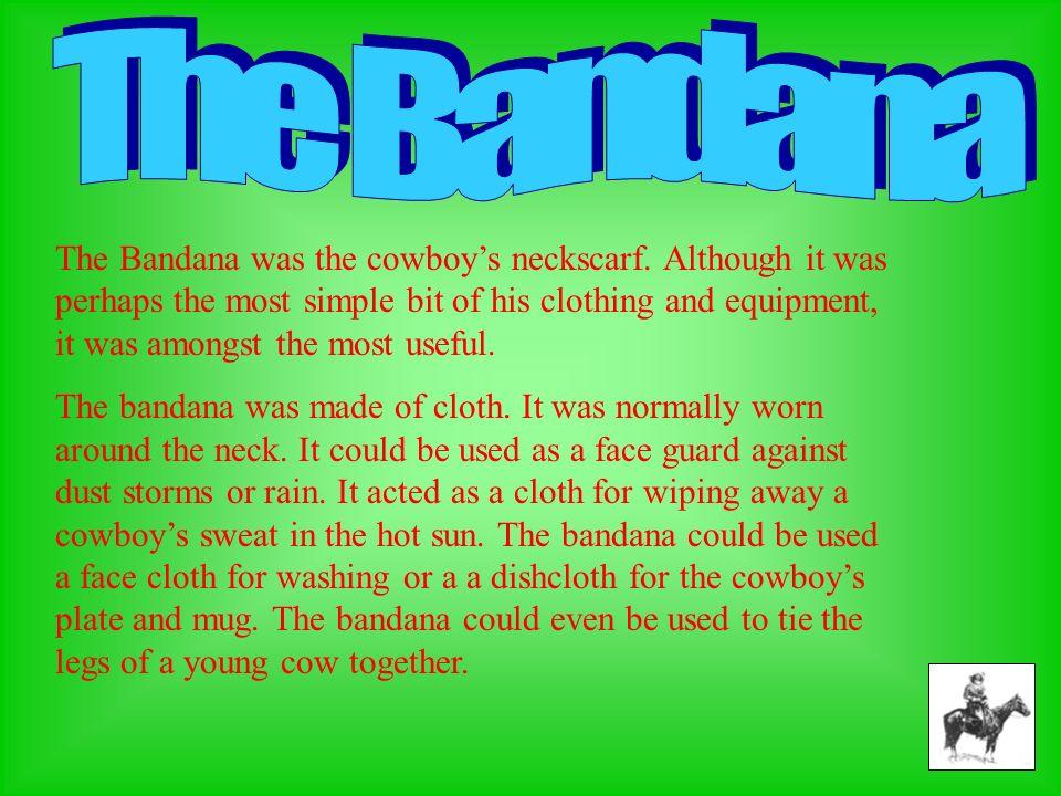 The Bandana was the cowboys neckscarf.