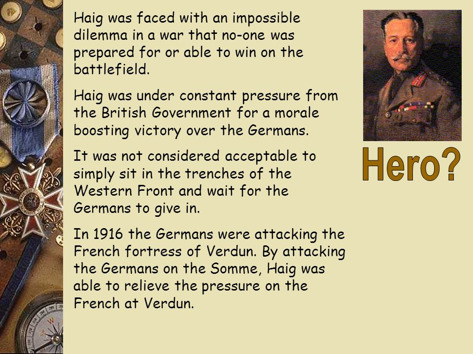 Did Haig see the soldiers of the British Army as nothing more than pawns in his vain glory search. Was Haig unbending in his belief in the 'big push'