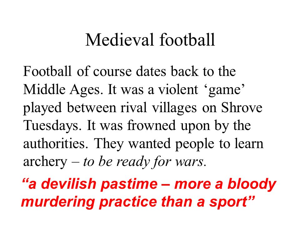Medieval football Football of course dates back to the Middle Ages.
