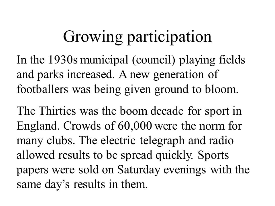 Growing participation In the 1930s municipal (council) playing fields and parks increased.