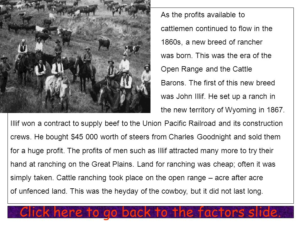 As the profits available to cattlemen continued to flow in the 1860s, a new breed of rancher was born. This was the era of the Open Range and the Catt