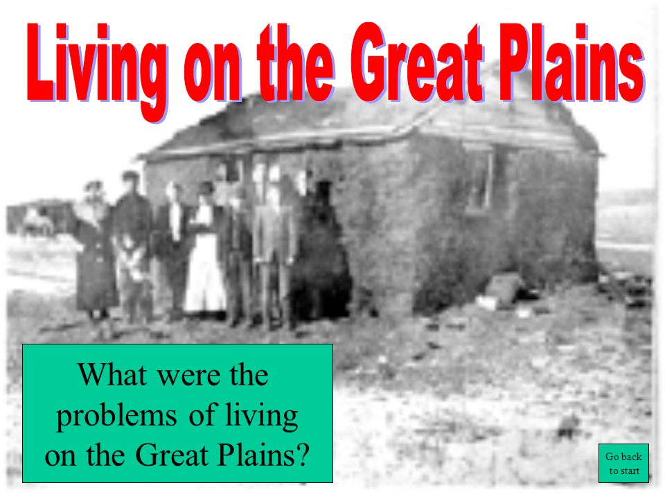 What were the problems of farming the Great Plains? Go back to start