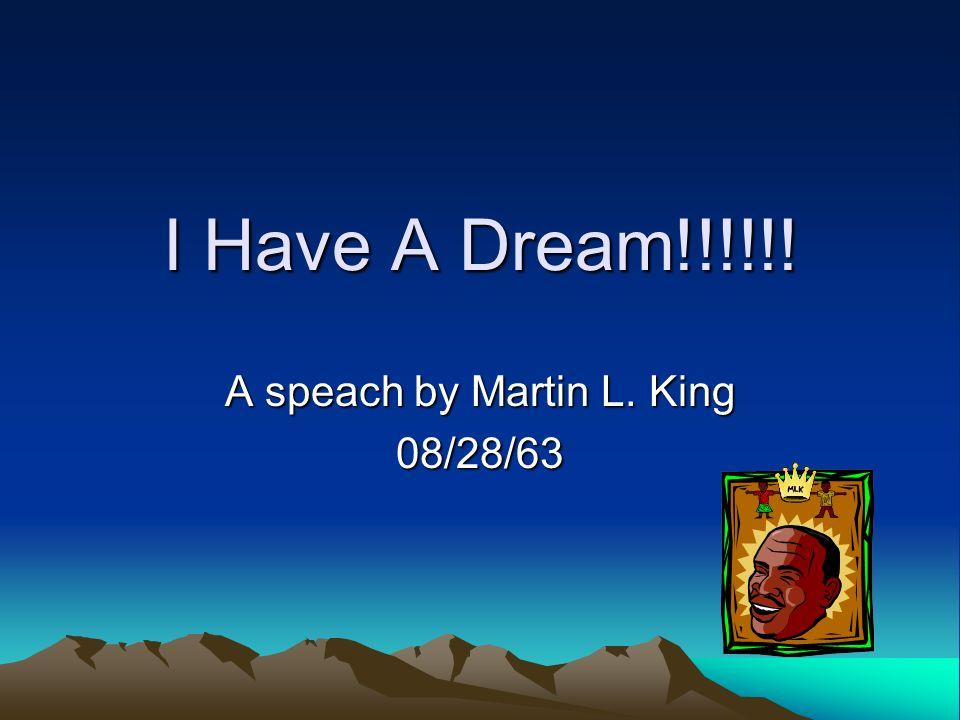 I Have A Dream!!!!!! A speach by Martin L. King 08/28/63