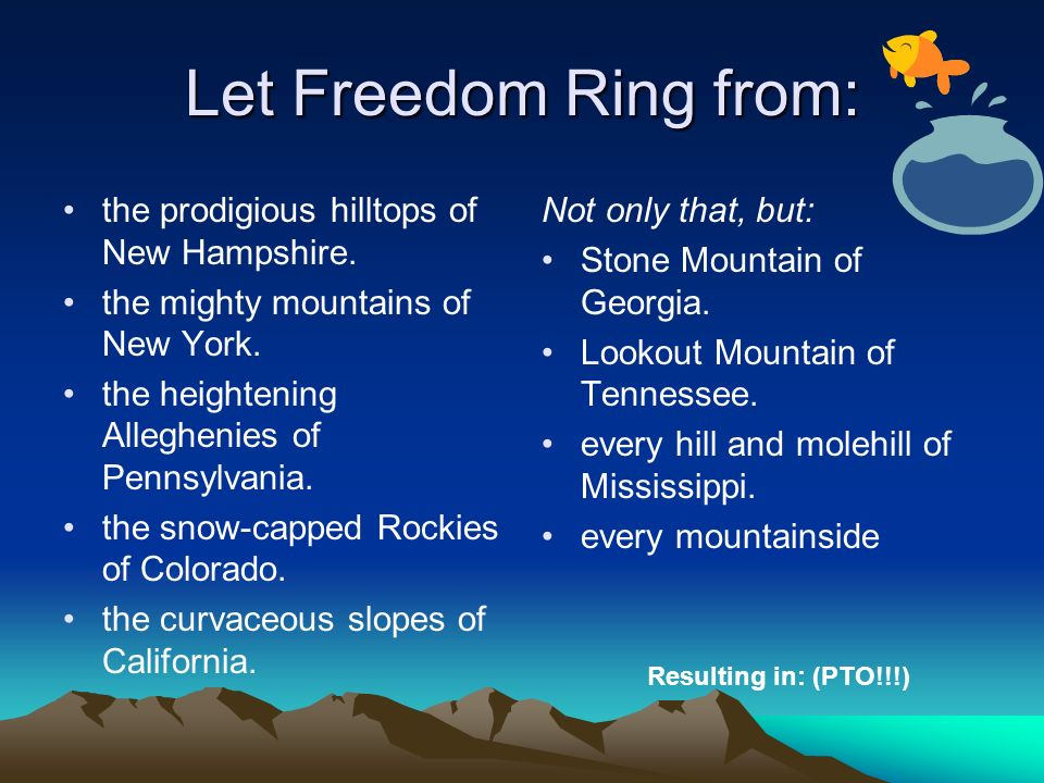 Let Freedom Ring from: the prodigious hilltops of New Hampshire. the mighty mountains of New York. the heightening Alleghenies of Pennsylvania. the sn