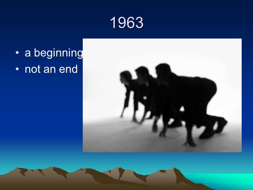 1963 a beginning not an end