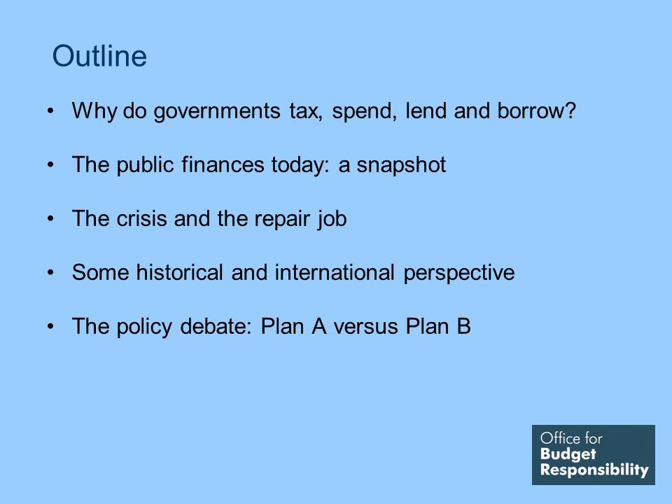Outline Why do governments tax, spend, lend and borrow.