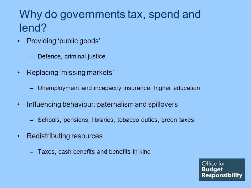 Why do governments tax, spend and lend.