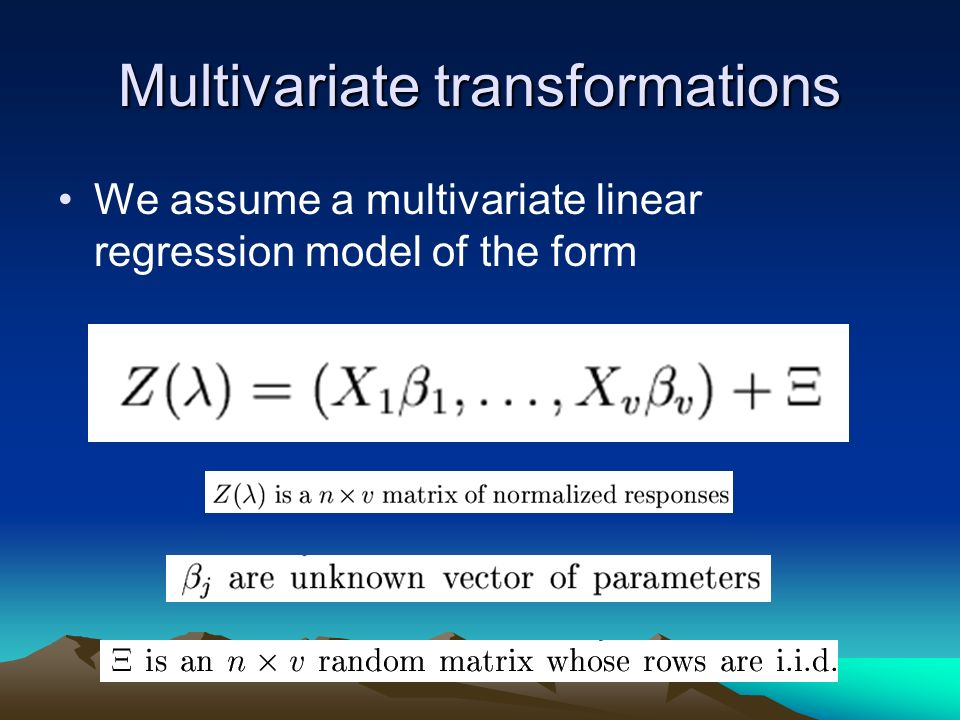 Multivariate transformations We assume a multivariate linear regression model of the form