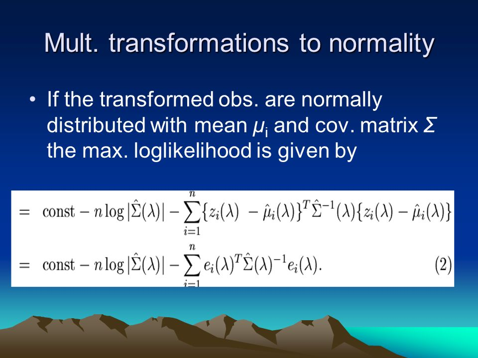 Mult. transformations to normality If the transformed obs.